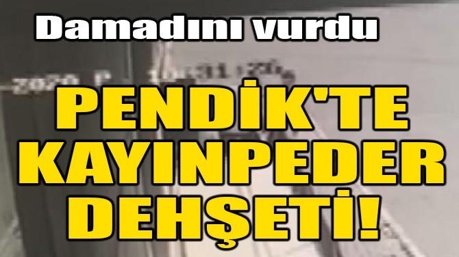 PENDİK'TE KAYINPEDER DEHŞETİ!