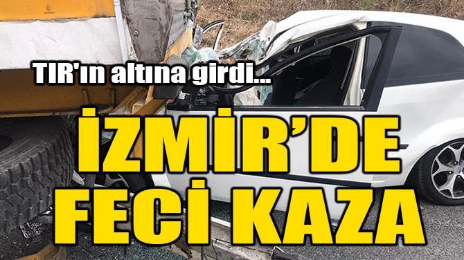 İZMİR'DE FECİ KAZA!