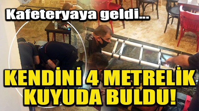 KENDİNİ 4 METRELİK KUYUDA BULDU!