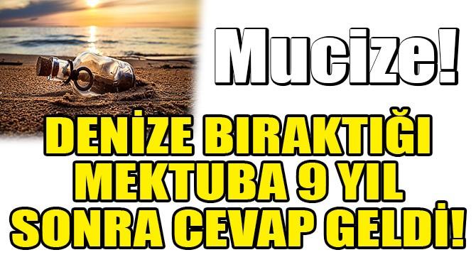 DENİZE BIRAKTIĞI MEKTUBUNA YILLAR SONRA CEVAP GELDİ!