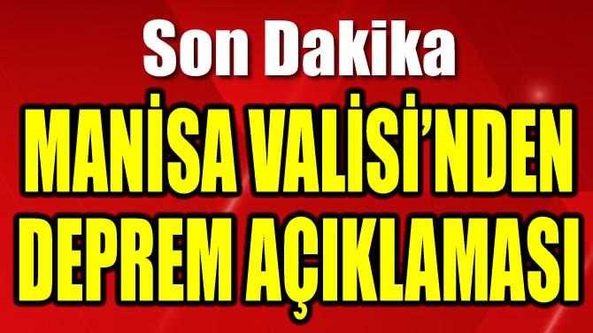 MANİSA VALİSİ'NDEN DEPREM AÇIKLAMA