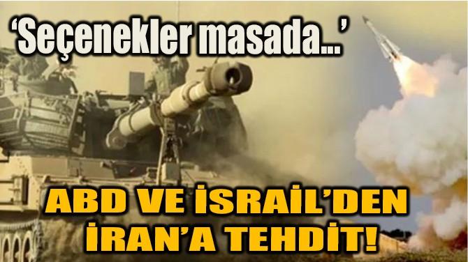 ABD VE İSRAİL'DEN İRAN'A TEHDİT!