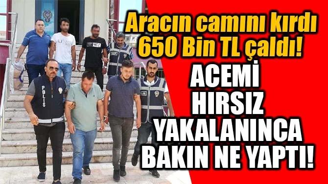 ACEMİ HIRSIZ YAKALANINCA BAKIN NE YAPTI!