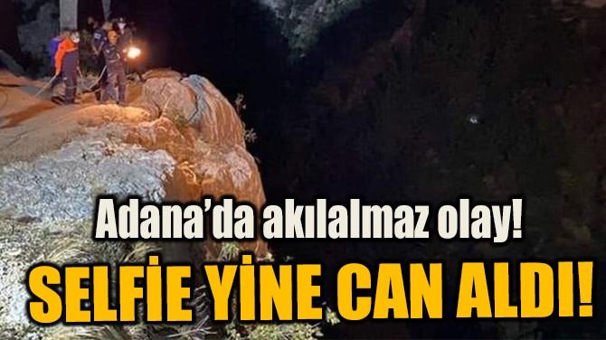 ADANA'DA AKILALMAZ OLAY! SELFİE YİNE CAN ALDI!
