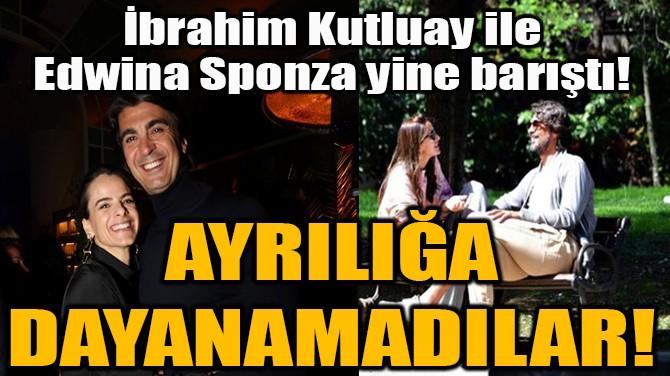 İBRAHİM KUTLUAY İLE EDWİNA SPONZA YİNE BARIŞTI!