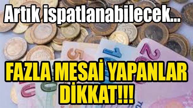 FAZLA MESAİ YAPANLAR DİKKAT!!!