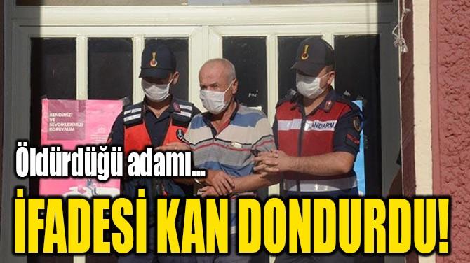İFADESİ KAN DONDURDU!