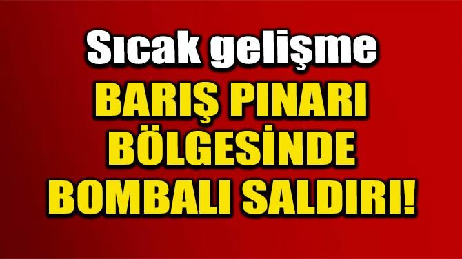 MSB DUYURDU!  BARIŞ PINARI BÖLGESİNDE BOMBALI SALDIRI!