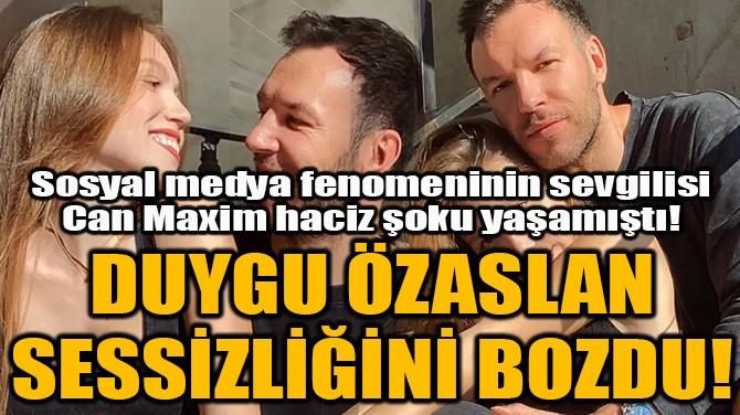 DUYGU ÖZASLAN SESSİZLİĞİNİ BOZDU!
