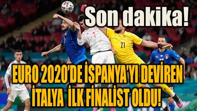 EURO 2020'DE İLK FİNALİST İTALYA OLDU!