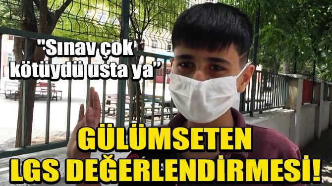 GAZİANTEP'Lİ ÖĞRENCİDEN GÜLÜMSETEN LGS DEĞERLENDİRMESİ!