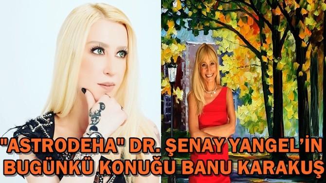 """ASTRODEHA"" DR. ŞENAY YANGEL'İN BUGÜNKÜ KONUĞU BANU KARAKUŞ"