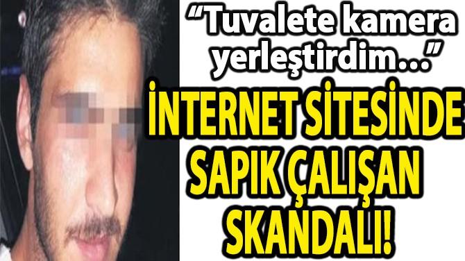 İNTERNET SİTESİNDE SAPIK ÇALIŞAN SKANDALI!