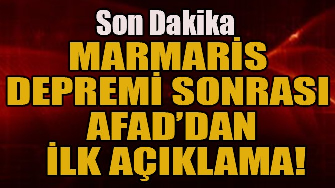MARMARİS DEPREMİ SONRASI AFAD'DAN İLK AÇIKLAMA!