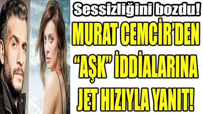 """MURAT CEMCİR'DEN """"AŞK"""" İDDİALARINA JET HIZIYLA YANIT!"""