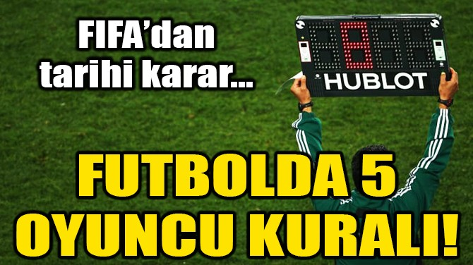 FIFA'DAN 5 OYUNCU KURALI!