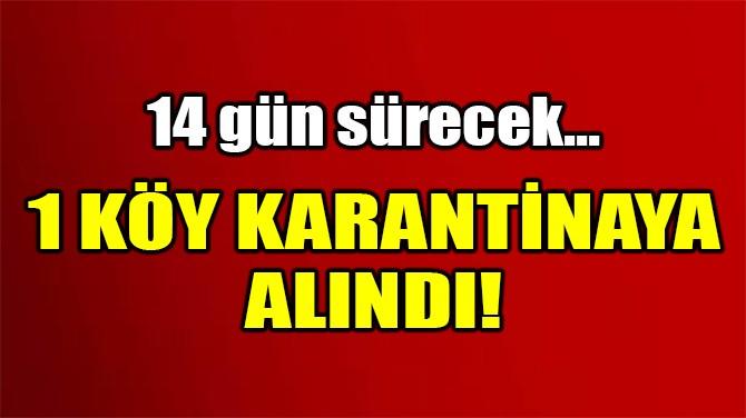 ÇANKIRI'DA 1 KÖY, KARANTİNAYA ALINDI!