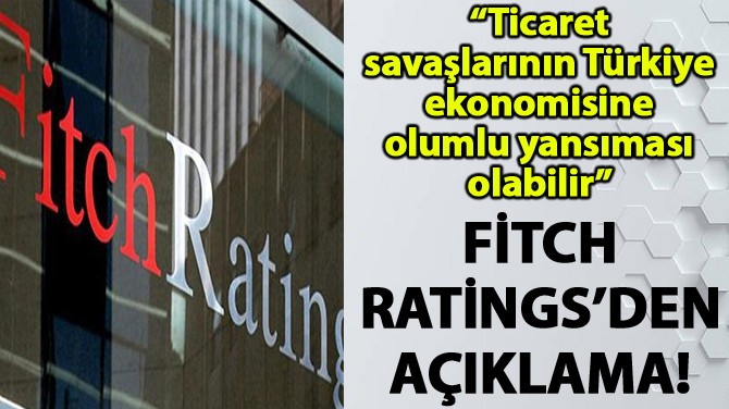 FİTCH RATİNGS'DEN AÇIKLAMA!