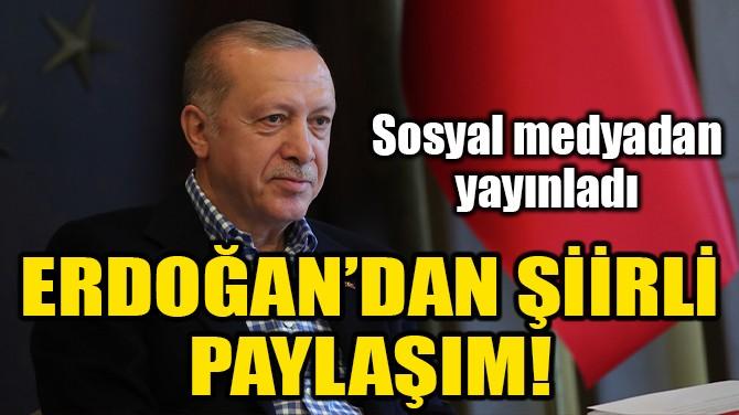 ERDOĞAN'DAN ŞİİRLİ PAYLAŞIM!