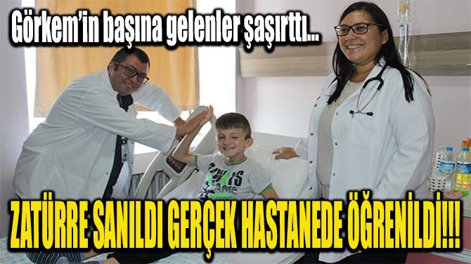 ZATÜRRE SANILDI GERÇEK HASTANEDE ÖĞRENİLDİ!!!