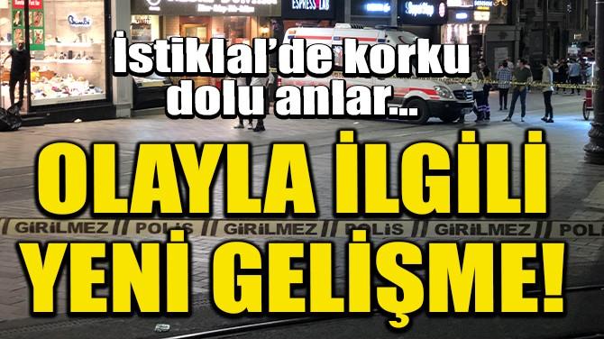 İSTİKLAL'DE KORKU DOLU ANLAR YAŞATAN ŞAHIS GÖZALTINA ALINDI!