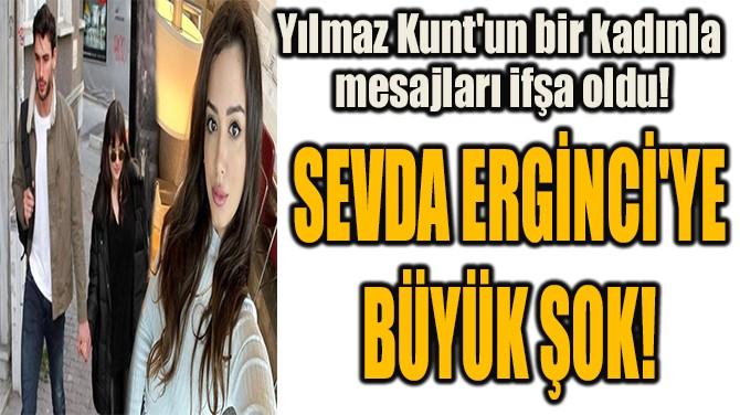 SEVDA ERGİNCİ'YE  BÜYÜK ŞOK!