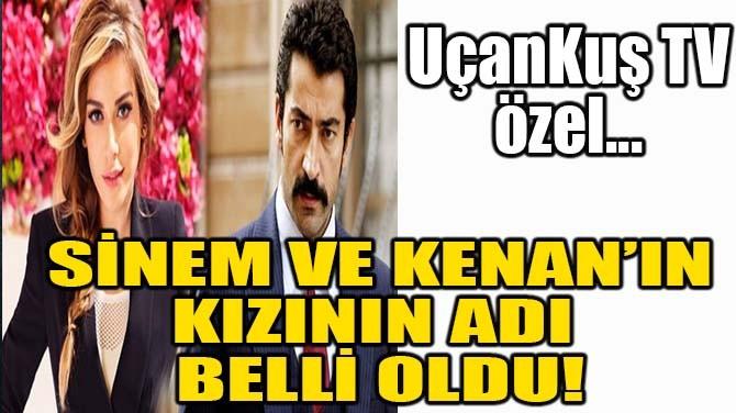 SİNEM VE KENAN'IN KIZININ ADI BELLİ OLDU!