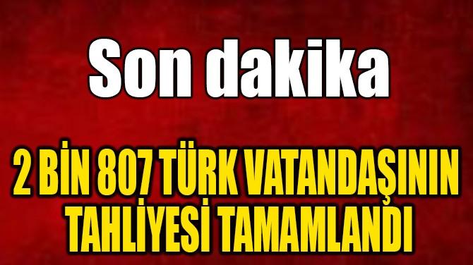 2 BİN 807 TÜRK VATANDAŞININ  TAHLİYESİ TAMAMLANDI