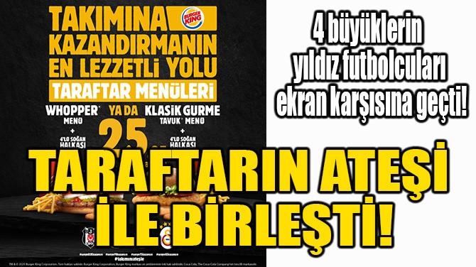 TARAFTARIN ATEŞİ İLE BİRLEŞTİ!