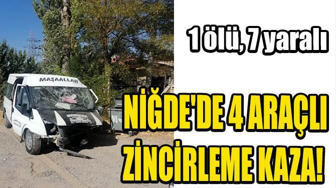NİĞDE'DE 4 ARAÇLI ZİNCİRLEME KAZA!