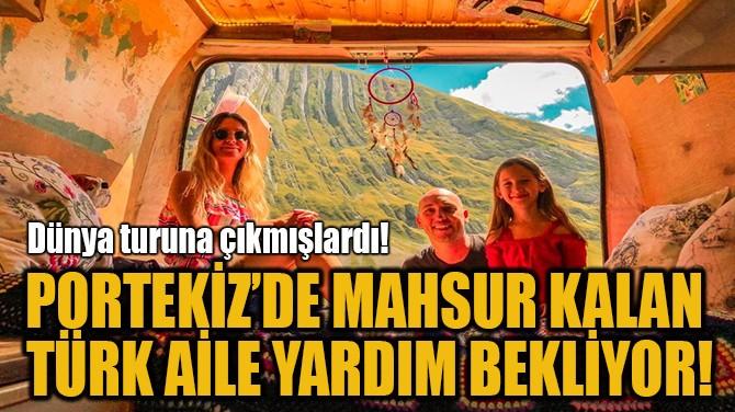 PORTEKİZ'DE MAHSUR KALAN  TÜRK AİLE YARDIM BEKLİYOR!