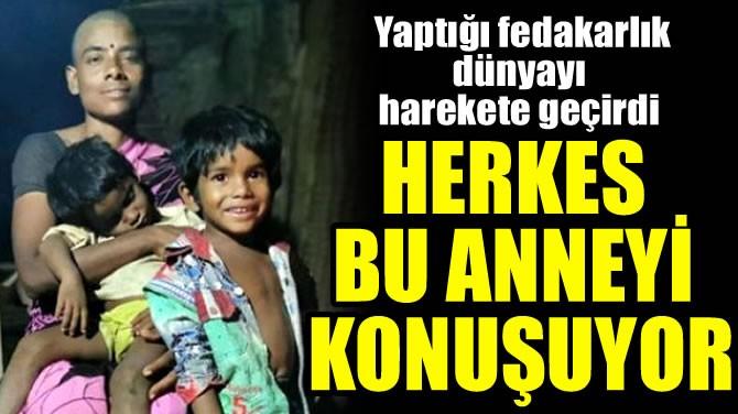 HERKES BU ANNEYİ KONUŞUYOR
