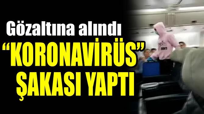 """""""KORONAVİRÜS"""" ŞAKASI YAPTI"""