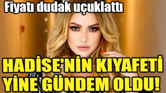 HADİSE'NİN KIYAFETİ YİNE GÜNDEM OLDU!