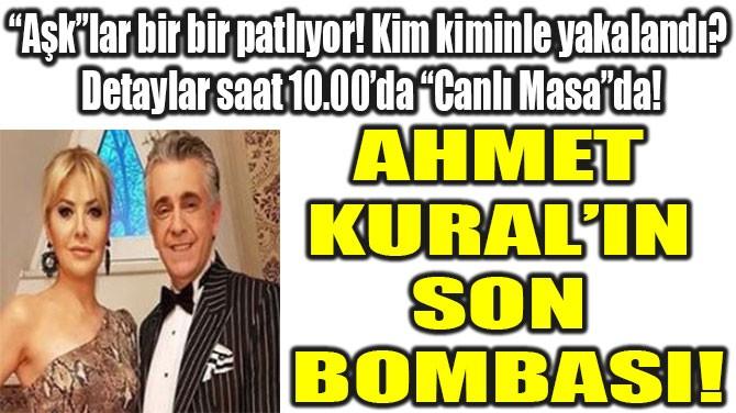 AHMET  KURAL'IN  SON BOMBASI!