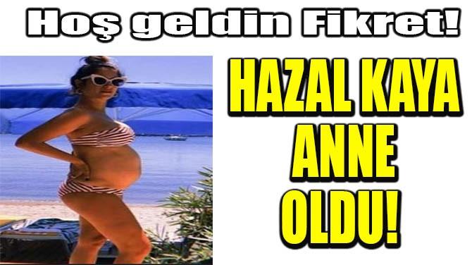 HAZAL KAYA ANNE OLDU!