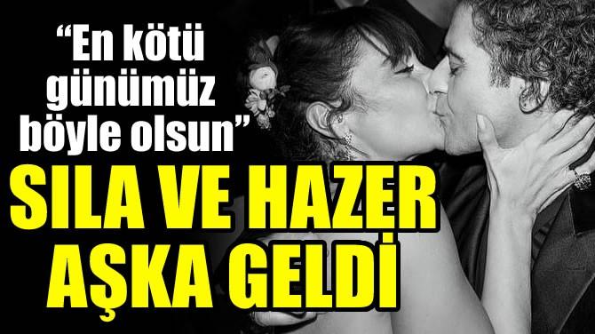 SILA VE HAZER AŞKA GELDİ