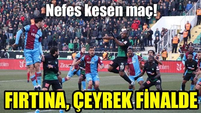 FIRTINA, ÇEYREK FİNALDE