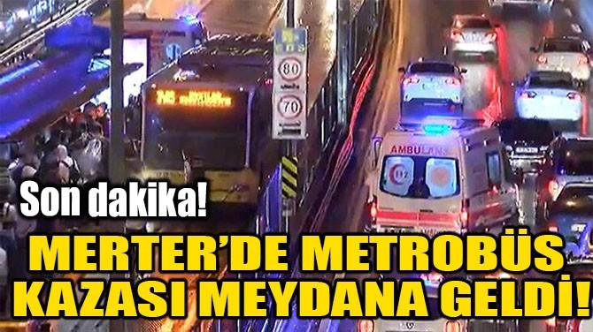 MERTER'DE METROBÜS KAZASI MEYDANA GELDİ!