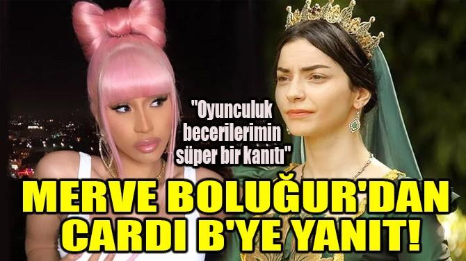 MERVE BOLUĞUR'DAN CARDİ B'YE YANIT!