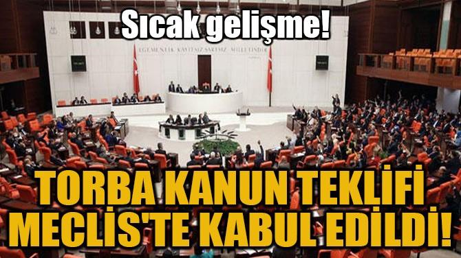 TORBA KANUN TEKLİFİ MECLİS'TE KABUL EDİLDİ!