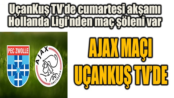 AJAX MAÇI UÇANKUŞ TV'DE