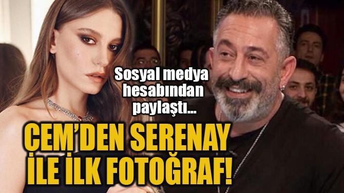 CEM'DEN SERENAY  İLE İLK FOTOĞRAF!