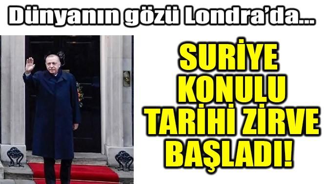 SURİYE KONULU TARİHİ ZİRVE BAŞLADI!