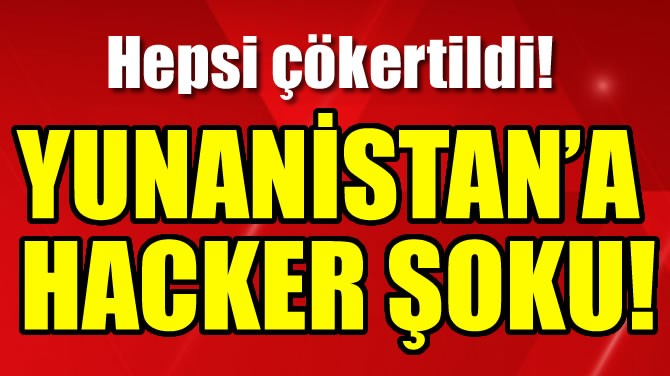 YUNANİSTAN'A HACKER ŞOKU!