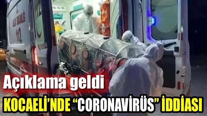 "KOCAELİ'NDE ""CORONAVİRÜS"" İDDİASI"