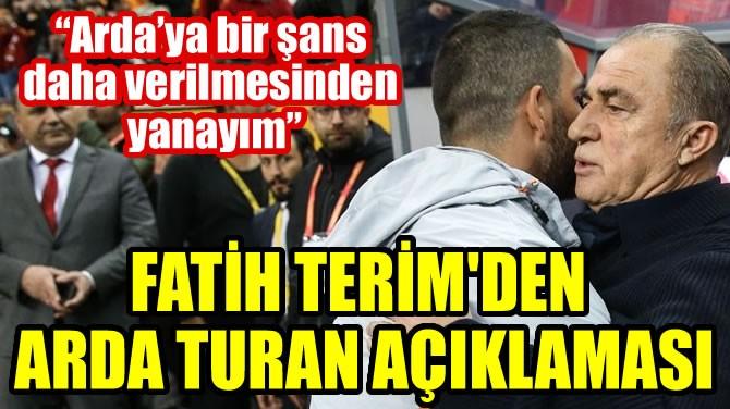 FATİH TERİM'DEN ARDA TURAN AÇIKLAMASI