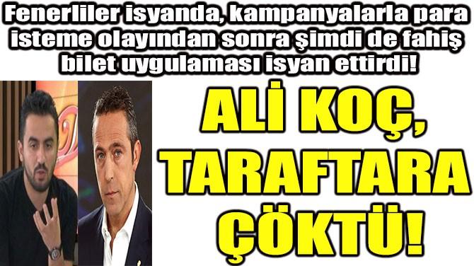 ALİ KOÇ, TARAFTARA ÇÖKTÜ!