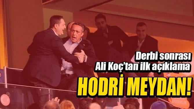 DERBİ SONRASI ALİ KOÇ'TAN İLK AÇIKLAMA!