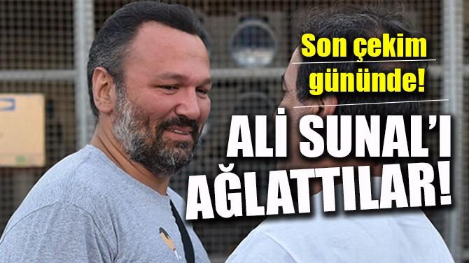 SON ÇEKİM GÜNÜNDE ALİ SUNAL'I AĞLATTILAR!
